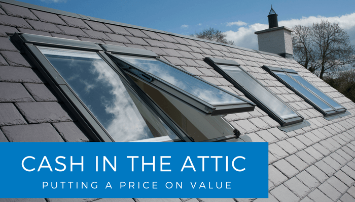 Cash in the Attic – Putting a price on value